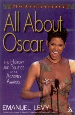 All About Oscar: The History and Politics of the Academy Awards by Emanuel Levy