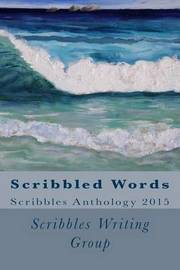 Scribbled Words: Scribbles Anthology 2015 by Scribbles Writing Group image