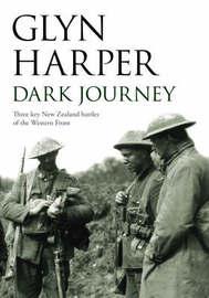 Dark Journey: Three Key New Zealand Battles of the Western Front by Glyn Harper