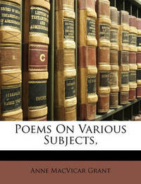 Poems on Various Subjects, by Anne Macvicar Grant