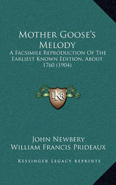 Mother Goose's Melody: A Facsimile Reproduction of the Earliest Known Edition, about 1760 (1904) by John Newbery