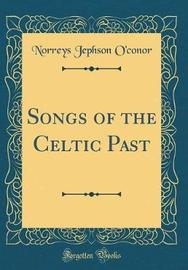 Songs of the Celtic Past (Classic Reprint) by Norreys Jephson O'Conor
