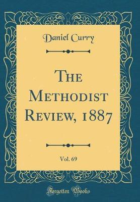 The Methodist Review, 1887, Vol. 69 (Classic Reprint) by Daniel Curry
