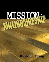 Mission to Millionaireship by Randell Young
