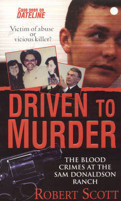 Driven to Murder: The Blood Crimes at the Sam Donaldson Ranch by Robert Scott image