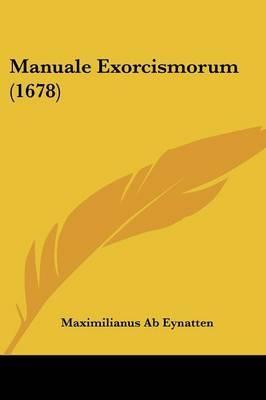 Manuale Exorcismorum (1678) by Maximilianus Ab Eynatten image