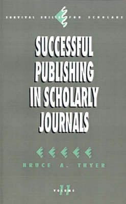 Successful Publishing in Scholarly Journals by Bruce A. Thyer