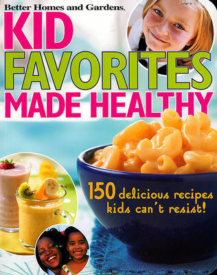 """Kids' Favorites Made Healthy by """"Better Homes and Gardens"""""""