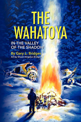 The Wahatoya by Gary L. Bridges