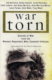 War Torn: Stories from the Women RE: Stories of War from the Women Reporters Who Covered Vietnam / Tad Bartimus ... [Et Al.] ; Introduction by Gloria Emerson. by Kazickas Jurate image