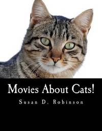 Movies about Cats!: The Definitive Guide to Movies Starring Cats by Susan D Robertson image