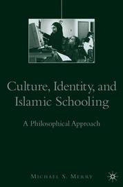 Culture, Identity, and Islamic Schooling by Michael S Merry