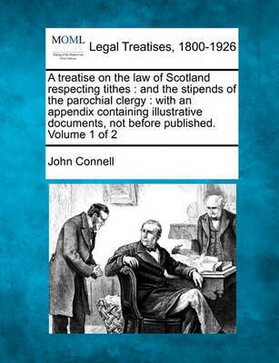 A Treatise on the Law of Scotland Respecting Tithes by John Connell