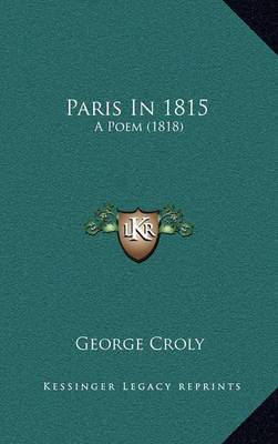 Paris in 1815: A Poem (1818) by George Croly