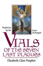 Vials of the Seven Last Plaques by Elizabeth Clare Prophet