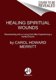 Healing Spiritual Wounds by Carol Howard Merritt image