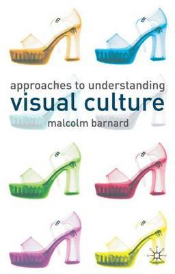 Approaches to Understanding Visual Culture by Malcolm Barnard