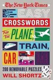"""The New York Times Easy Crosswords for the Plane, Train, Car, or Bar by """"New York Times"""""""