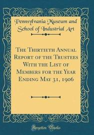 The Thirtieth Annual Report of the Trustees with the List of Members for the Year Ending May 31, 1906 (Classic Reprint) by Pennsylvania Museum and School of I Art image