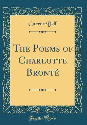 The Poems of Charlotte Bront� (Classic Reprint) by Currer Bell