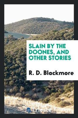 Slain by the Doones, and Other Stories by R.D. Blackmore