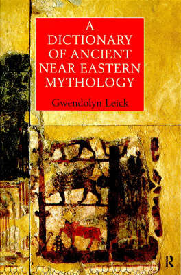 A Dictionary of Ancient Near Eastern Mythology by Gwendolyn Leick image