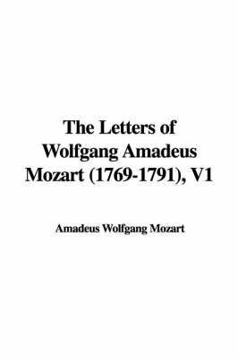 The Letters of Wolfgang Amadeus Mozart (1769-1791), V1 by Amadeus Wolfgang Mozart image