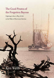 Good Pirates of the Forgotten Bayous by Ken Wells image
