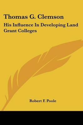 Thomas G. Clemson: His Influence in Developing Land Grant Colleges by Robert F. Poole image