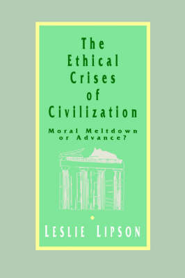 The Ethical Crises of Civilization by Leslie M. Lipson