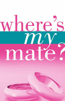 Where's My Mate? by Bethany , K Scanlon