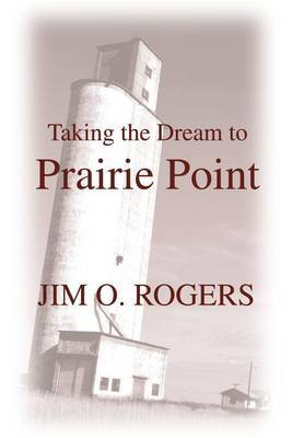 Taking the Dream to Prairie Point by Jim O. Rogers