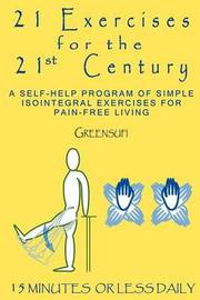 21 Exercises for the 21st Century: A Self-Help Program of Simple Isointegral Exercises for Pain-Free Living by Greensufi image