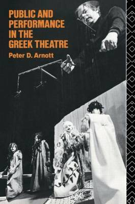 Public and Performance in the Greek Theatre by Peter D Arnott