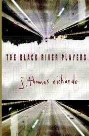 The Black River Players by J Thomas Richards