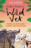 Tales from a Wild Vet: Paws, Claws and Furry Encounters by Jo Hardy