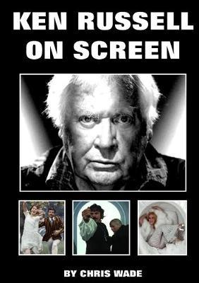 Ken Russell: on Screen by Chris Wade