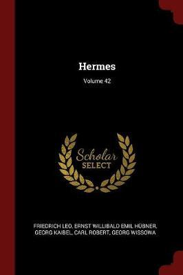 Hermes; Volume 42 by Friedrich Leo