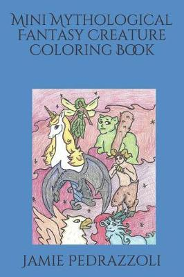 Mini Mythological Fantasy Creature Coloring Book by Jamie Pedrazzoli