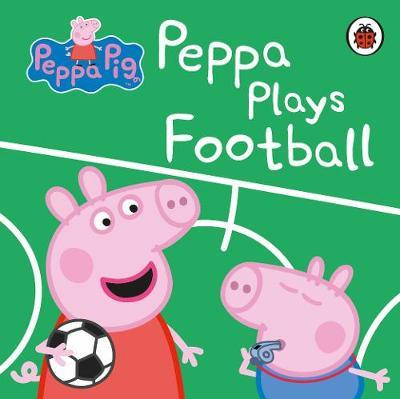 Peppa Pig: Peppa Plays Football by Peppa Pig