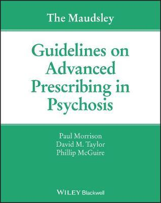 The Maudsley Guidelines on Advanced Prescribing in Psychosis by Paul Morrison