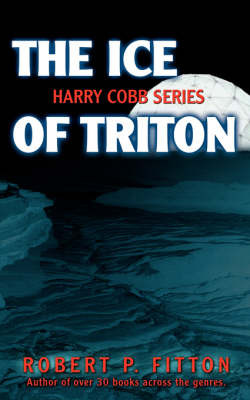 The Ice of Triton: Harry Cobb Series by Robert P Fitton image