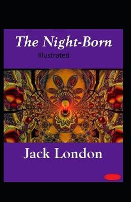 The Night-Born Illustrated by Jack London