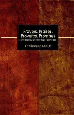 Prayers, Praises, Proverbs, Promises by Washington Butler, Jr. image