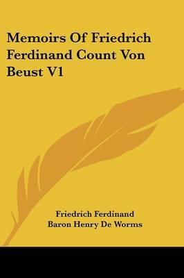 Memoirs of Friedrich Ferdinand Count Von Beust V1 by Friedrich Ferdinand image