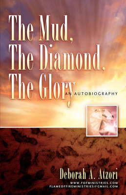 The Mud, the Diamond, the Glory by Deborah, A Atzori