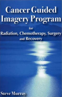 Cancer Guided Imagery Program by Steve Murray