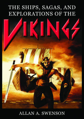 The Ships, Sagas, and Explorations of the Vikings by Allan A Swenson