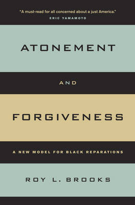 Atonement and Forgiveness: A New Model for Black Reparations by Roy L Brooks