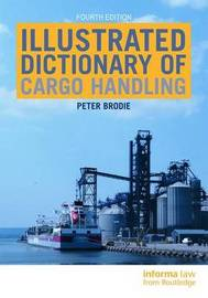 Illustrated Dictionary of Cargo Handling by Peter Brodie